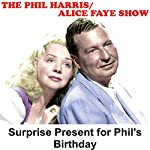 Phil Harris - Alice Faye Show: Surprise Present for Phil's Birthday | Phil Harris,Alice Faye