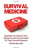 img - for Survival Medicine: Essentials You Need In Your Hiking First-Aid Kit And Guide To Treat Yourself Outdoors: (Survival Medicine Handbook, Critical ... (How To Become Your Own Home Doctor) book / textbook / text book