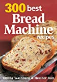 img - for 300 Best Bread Machine Recipes book / textbook / text book