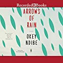 Arrows of Rain: A Novel Audiobook by Okey Ndibe Narrated by Peter Jay Fernandez