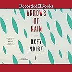 Arrows of Rain: A Novel | Okey Ndibe