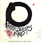 Breath Sweeps Mind | Jakusho Kwong-roshi