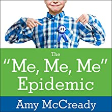 The Me, Me, Me Epidemic: A Step-by-Step Guide to Raising Capable, Grateful Kids in an Over-Entitled World Audiobook by Amy McCready Narrated by Margaret Strom