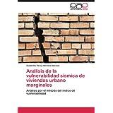 Análisis de la vulnerabilidad sísmica de viviendas urbano marginales: Análisis por el método del índice de vulnerabilidad...