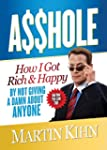 Asshole: How I Got Rich & Happy by No...