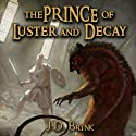 The Prince of Luster and Decay (       UNABRIDGED) by J. D. Brink Narrated by Nigel Patterson