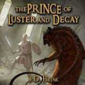 The Prince of Luster and Decay | [J. D. Brink]
