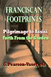 img - for FRANCISCAN FOOTPRINTS: BOOK I: Pilgrimage to Assisi, BOOK II: Forth From the Garden book / textbook / text book