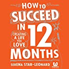 How to Succeed: Creating the Life You Love (       UNABRIDGED) by Serena Star-Leonard Narrated by Charlotte Strevens