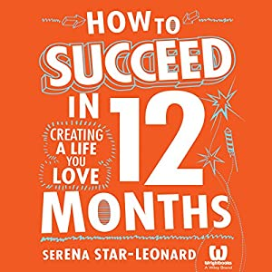 How to Succeed: Creating the Life You Love | [Serena Star-Leonard]