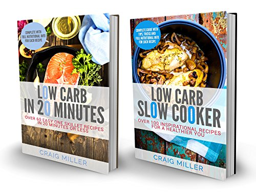 Low Carb: 2 in 1 Boxset With Over 160 Recipes From The Best-Selling Low Carb Cookbooks: Includes: Low Carb Slow Cooker 100 Inspirational Recipes and Low Carb in 20 Minutes by Craig Miller
