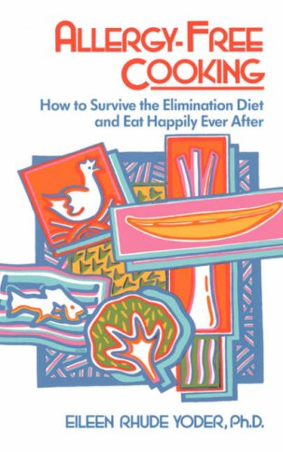 Allergy-free Cooking: How To Survive The Elimination Diet And Eat Happily Ever After, Eileen Rhude Yoder
