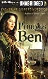 Princess Ben: Being a Wholly Truthful Account of Her Various Discoveries and Misadventures, Recounted to the Best of Her Recollection, in Four Parts