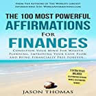 The 100 Most Powerful Affirmations for Finances: Condition Your Mind for Wealth Planning, Improving Your Cash Flow, and Being Financially Free Forever Hörbuch von Jason Thomas Gesprochen von: Denese Steele, David Spector