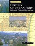 img - for History of Urban Form Before the Industrial Revolution: Before the Industrial Revolutions 3rd (third) Edition by Morris, A.E.J. published by Longman (1994) book / textbook / text book