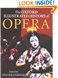 The Oxford Illustrated History of Opera (Oxford Illustrated Histories)