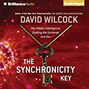 The Synchronicity Key: The Hidden Intelligence Guiding the Universe and You | [David Wilcock]