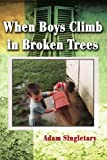 img - for When Boys Climb in Broken Trees book / textbook / text book