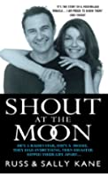 Shout at the Moon - He's a Radio Star, She's a Top Designer. They Had Everything, Then Disaster Ripped Their Life Apart�.