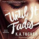 Until It Fades: A Novel Audiobook by K. A. Tucker Narrated by Shayna Thibodeaux