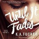 Until It Fades: A Novel Hörbuch von K. A. Tucker Gesprochen von: Shayna Thibodeaux