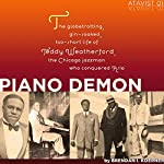 Piano Demon: The Globetrotting, Gin-Soaked, Too-Short Life of Teddy Weatherford, the Chicago Jazzman Who Conquered Asia | Brendan I. Koerner