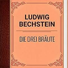Ludwig Bechstein: Die drei Bräute (       ungekürzt) von Ludwig Bechstein Gesprochen von: Alexey Ratnikov