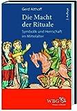 Die Macht der Rituale: Symbolik und Herrschaft im Mittelalter
