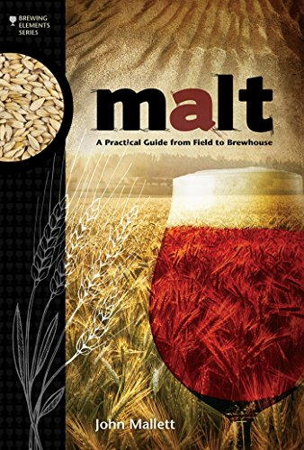 Download Malt: A Practical Guide from Field to Brewhouse (Brewing Elements)