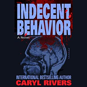 Indecent Behavior: A Novel | [Caryl Rivers]