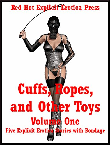 Cuffs, Ropes, and Other Toys Volume One: Five Explicit Erotica Stories with Bondage PDF