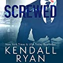 Screwed (       UNABRIDGED) by Kendall Ryan Narrated by Ava Erickson
