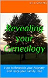 Revealing your Genealogy: How to Research your Ancestry  and Trace your Family Tree