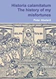 The history of my misfortune Historia calamitatum