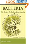 Bacteria: The Benign, the Bad, and th...
