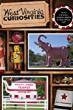 West Virginia Curiosities: Quirky Characters, Roadside Oddities & Other Offbeat Stuff (Curiosities Series)