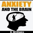 Anxiety and the Brain: All About Anxiety, Book 2 Hörbuch von K. Williams Gesprochen von: Michael Hatak