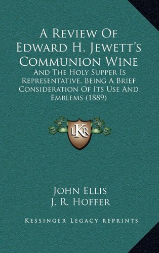 A Review of Edward H. Jewett's Communion Wine: And the Holy Supper Is Representative, Being a Brief Consideration of Its Use and Emblems (1889)