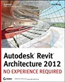 Eric Wing Autodesk Revit Architecture 2012: No Experience Required (Autodesk Official Training Guides)