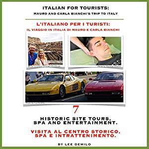 Italian for Tourists Seventh Lesson: Historic Site Tour, Spa and Entertainment: L' Italiano per i Turisti Settima Lezione: Centro Storico, Centro Benessere...di Mauro e Carla Bianchi | [Lee DeMilo]