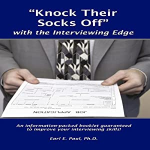 'Knock Their Socks Off': With the Interviewing Edge | [Dr. Earl E. Paul]