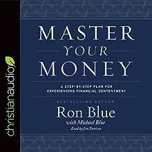 Master Your Money: A Step-by-Step Plan for Experiencing Financial Contentment | Livre audio Auteur(s) : Ron Blue, Michael Blue Narrateur(s) : Jim Denison