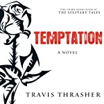 Temptation: The Solitary Tales, Book 3 (       UNABRIDGED) by Travis Thrasher Narrated by Kirby Heybourne