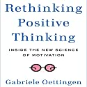 Rethinking Positive Thinking: Inside the New Science of Motivation Audiobook by Gabriele Oettingen Narrated by Karen Saltus