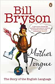 the mother tongue by bill bryson According to bill bryson in his book the mother tongue, when referring to a  chicken, the words breast, thigh and leg were no-nos instead, you.