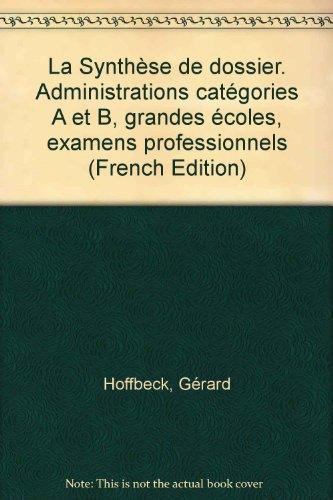 La Synthèse de dossier. Administrations catégories A et B, grandes écoles, examens professionnels