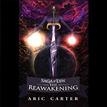 The Saga of Lyn: The Reawakening (       UNABRIDGED) by Aric C. Carter Narrated by Aric C. Carter