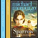 Sparrow: The Story of Joan of Arc (       UNABRIDGED) by Michael Morpurgo Narrated by Amy Enticknap