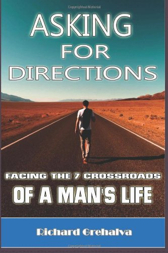 Asking For Directions: Facing The 7 Crossroads Of A Man's Life