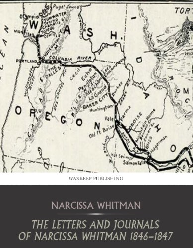 Free Kindle Book : The Letters and Journals of Narcissa Whitman 1836 - 1847